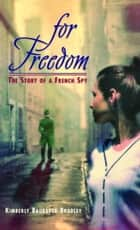 For Freedom - The Story of a French Spy ebook by Kimberly Brubaker Bradley