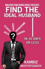 Find the Ideal Husband (In 30 Days or Less) ebook by Kambiz Mostofizadeh