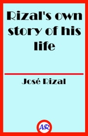 Rizal's own story of his life (Illustrated) 電子書 by José Rizal