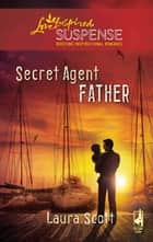 Secret Agent Father (Mills & Boon Love Inspired) ebook by Laura Scott