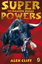Superpowers: The Raging Bulls eBook by Alex Cliff