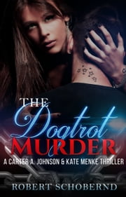 The Dogtrot Murder A Carter A. Johnson & Kate Menke Thriller ebook by Robert Schobernd
