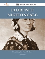 Florence Nightingale 200 Success Facts - Everything you need to know about Florence Nightingale ebook by Rose Hatfield