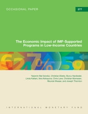 The Economic Impact of IMF-Supported Programs in Low-Income Countries ebook by Yasemin  Bal-Gunduz,Christian  Mr. Ebeke,Burcu  Ms. Hacibedel,Linda  Ms. Kaltani,Vera V Ms. Kehayova,Chris  Mr. Lane,Christian  Mr. Mumssen,Nkunde  Mwase,Joseph  Mr. Thornton