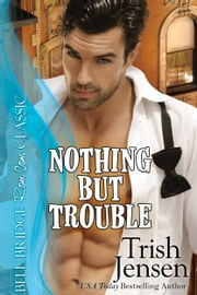 Nothing But Trouble ebook by Trish Jensen