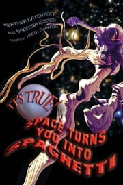 It's True! Space turns you into spaghetti (16) ebook by Heather Catchpole, Vanessa Woods, Heath McKenzie