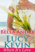 When It's Love (A Walker Island Romance, Book 3) ebook by Lucy Kevin,Bella Andre