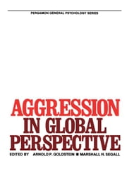 Aggression in Global Perspective: Pergamon General Psychology Series ebook by Goldstein, Arnold P.
