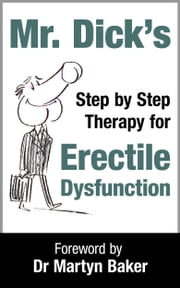 Mr Dick's Step by Step Therapy for Erectile Dysfunction ebook by Mr Dick