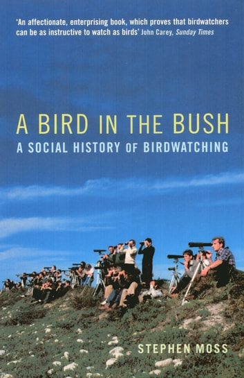 A Bird in the Bush - A Social History of Birdwatching ebook by Stephen Moss