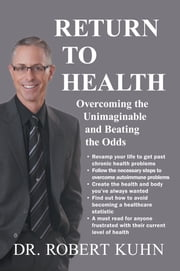 Return to Health - overcoming the unimaginable and beating the odds ebook by Dr. Robert Kuhn
