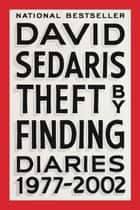 Theft by Finding - Diaries (1977-2002) ebook by David Sedaris