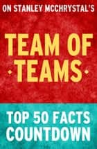 Team of Teams: Top 50 Facts Countdown ebook by TK Parker