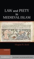 Law and Piety in Medieval Islam ebook by Megan H. Reid