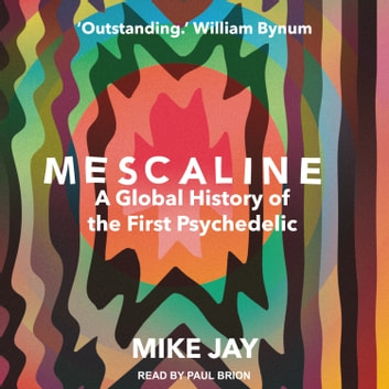Mescaline - A Global History of the First Psychedelic audiobook by Mike Jay