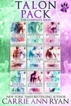 The Complete Talon Pack Series Box Set - Book 1-9 ebook by Carrie Ann Ryan