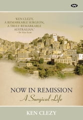 Now in Remission - A surgical life ebook by Ken Clezy