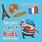 Getting Started in French for Kids | A Children's Learn French Books ebook by Baby Professor