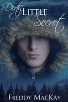Dirty Little Secret ebook by Freddy MacKay
