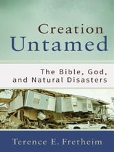 Creation Untamed () - The Bible, God, and Natural Disasters ebook by Terence E. Fretheim