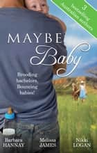Maybe Baby - 3 Book Box Set ebook by Barbara Hannay, Melissa James, Nikki Logan