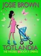 Totlandia: Book 7 - The Twosies - Spring ebook by Josie Brown