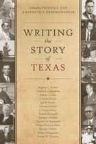 Writing the Story of Texas ebook by Patrick L. Cox, Kenneth E., Jr. Hendrickson