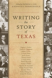Writing the Story of Texas ebook by Patrick L. Cox,Kenneth E., Jr. Hendrickson