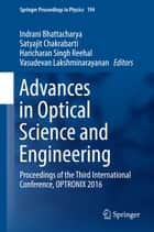 Advances in Optical Science and Engineering - Proceedings of the Third International Conference, OPTRONIX 2016 ebook by Satyajit Chakrabarti, Indrani Bhattacharya, Vasudevan Lakshminarayanan,...