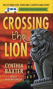 Crossing the Lion - A Reigning Cats & Dogs Mystery ebook by Cynthia Baxter