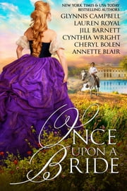 Once Upon A Bride - 6 Captivating Historical Romances from 6 Beloved Bestsellers ebook by Glynnis Campbell,Lauren Royal,Jill Barnett,Cynthia Wright,Cheryl Bolen,Annette Blair
