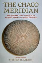The Chaco Meridian ebook by Stephen H. Lekson