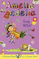 Amelia Bedelia Chapter Book #4: Amelia Bedelia Goes Wild! ebook by Herman Parish,Lynne Avril