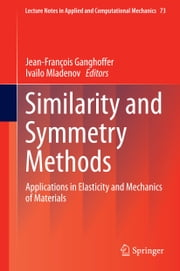 Similarity and Symmetry Methods - Applications in Elasticity and Mechanics of Materials ebook by Jean-François Ganghoffer,Ivaïlo Mladenov