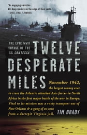 Twelve Desperate Miles - The Epic World War II Voyage of the SS Contessa ebook by Tim Brady