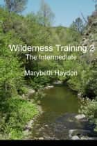 Wilderness Training 2 ebook by Marybeth Haydon