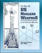 The Role of US Nuclear Weapons in the Post-Cold War Era: Tactical and Strategic Nuclear Warheads, WMD Deterrence, START Agreements and Treaties, Force Levels, Delivery Systems, Disarmament Proposals ebook by Progressive Management