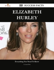 Elizabeth Hurley 139 Success Facts - Everything you need to know about Elizabeth Hurley ebook by Leonard Britt