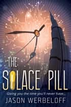 The Solace Pill (Omnibus Edition) eBook by Jason Werbeloff
