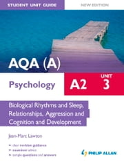 AQA(A) A2 Psychology Student Unit Guide New Edition: Unit 3 Biological Rhythms and Sleep, Relationships, Aggression and Cognition and Development ebook by Jean-Marc Lawton
