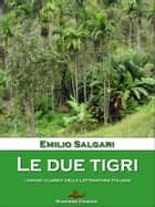 Le due Tigri ebook by Emilio Salgari