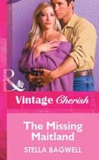 The Missing Maitland (Mills & Boon Vintage Cherish) ebook by Stella Bagwell