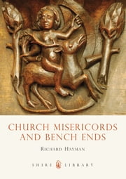 Church Misericords and Bench Ends ebook by Richard Hayman