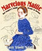 Marvelous Mattie - How Margaret E. Knight Became an Inventor ebook by Emily Arnold McCully