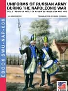 Uniforms of Russian army during the Napoleonic war Vol. 1 ebook by Aleksandr Vasilevich Viskovatov, Mark Conrad