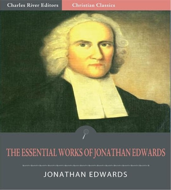 the essential works of jonathan edwards illustrated edition ebook