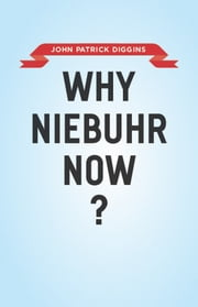 Why Niebuhr Now? ebook by John Patrick Diggins