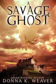 A Savage Ghost ebook by Donna K. Weaver