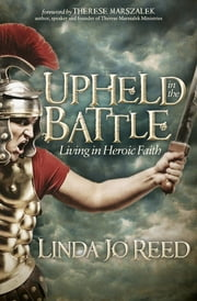 Upheld in the Battle - Living in Heroic Faith ebook by Linda Jo Reed, Therese Marszalek