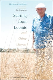 Starting from Loomis and Other Stories ebook by Hiroshi Kashiwagi,Tim Yamamura